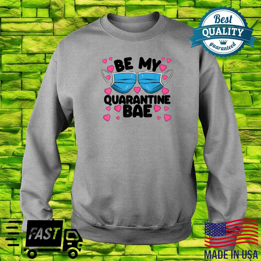 Be My Quarantine Bae Valentine's Day 2021 Social Distancing Shirt sweater