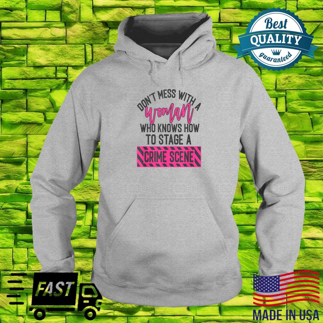 Don't mess with a who knows how to stage a crime scene Shirt hoodie
