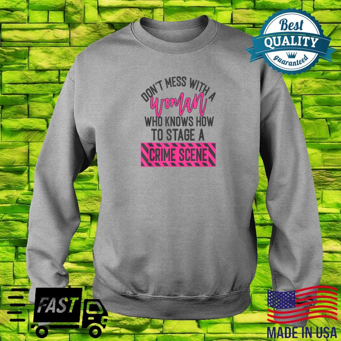 Don't mess with a who knows how to stage a crime scene Shirt sweater