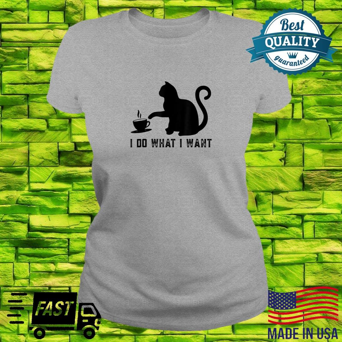 I do what I want with my cat Shirt ladies tee