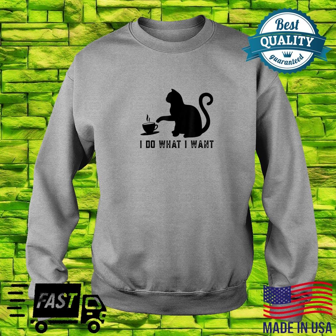 I do what I want with my cat Shirt sweater