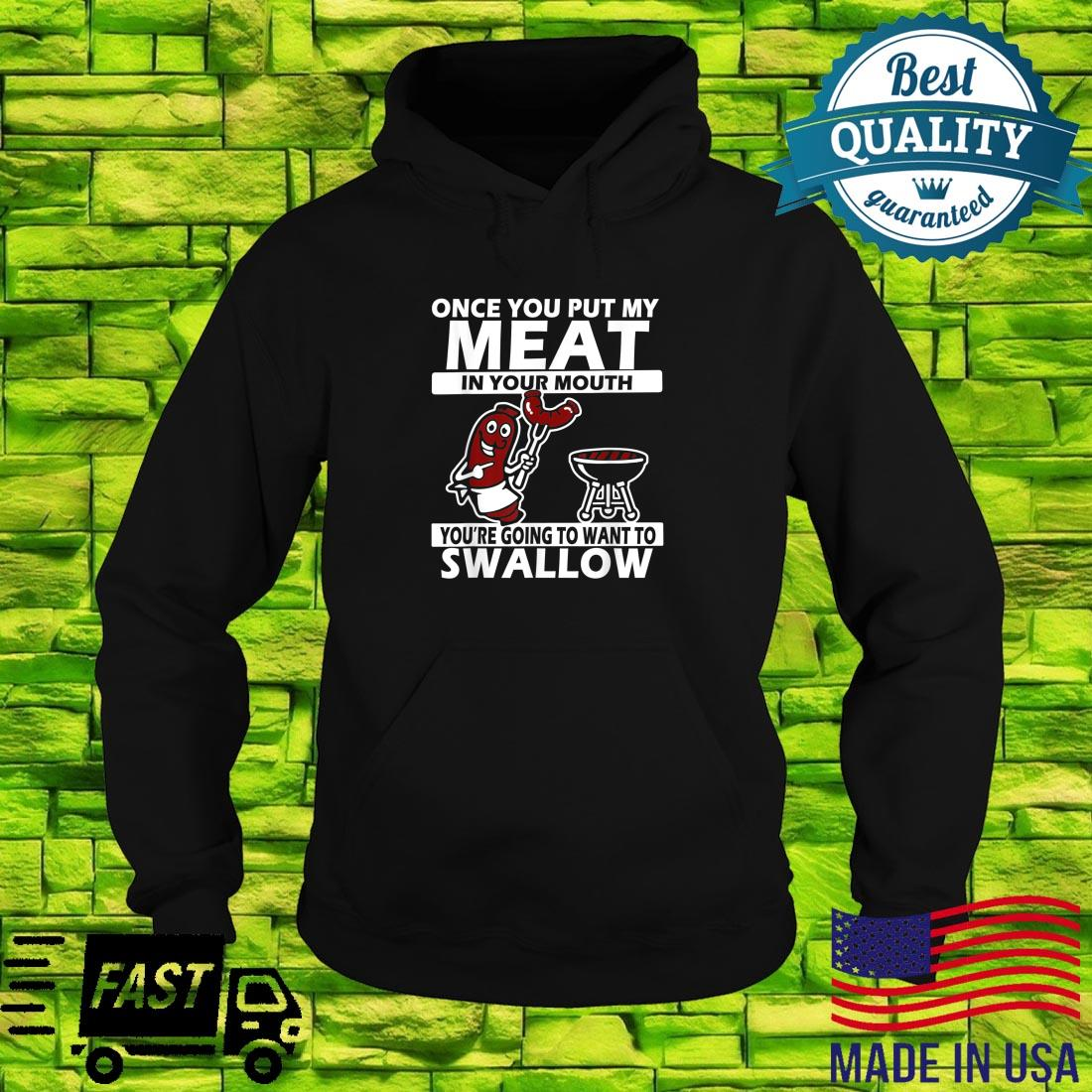 Once You Put My Meat In Your Mouth Shirt hoodie