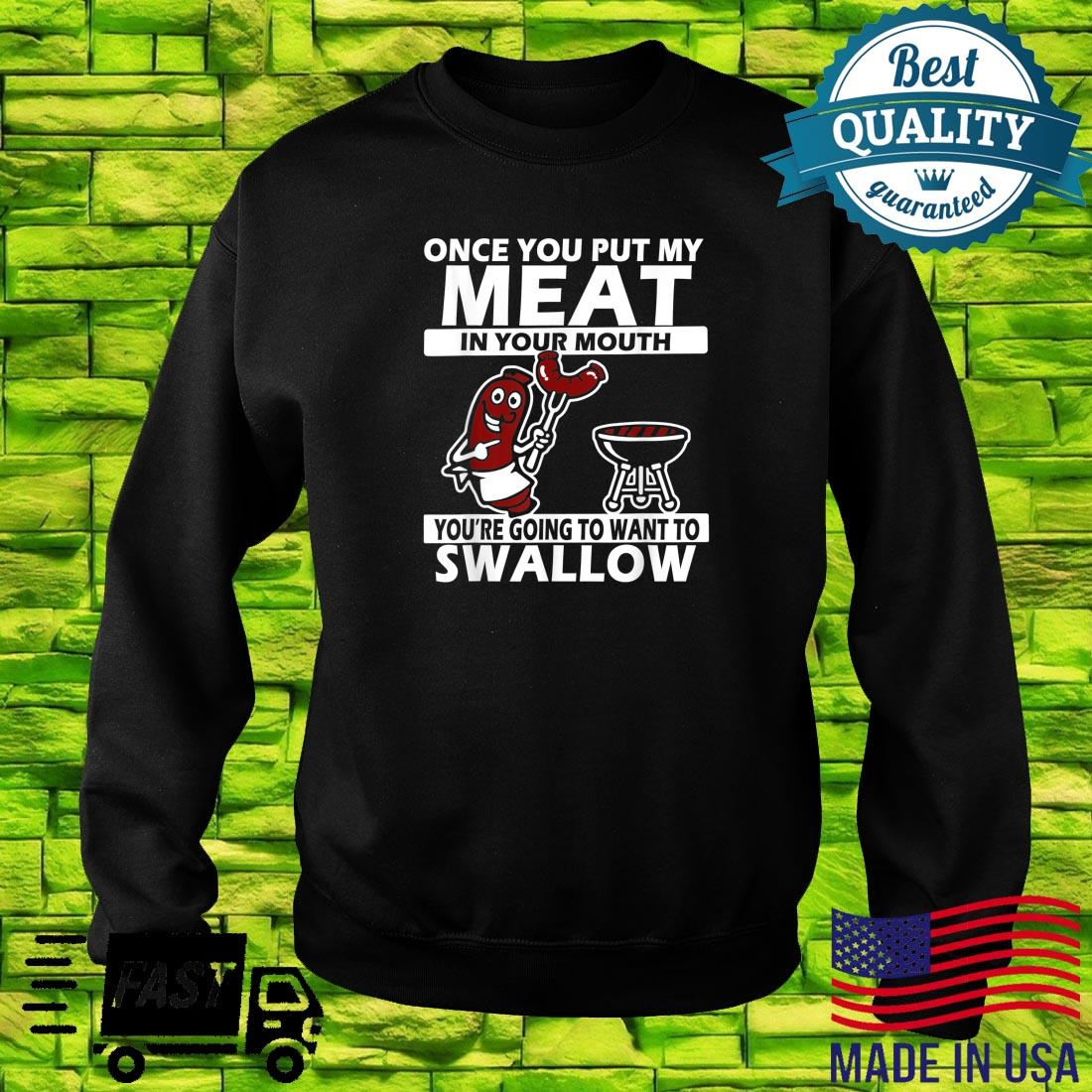 Once You Put My Meat In Your Mouth Shirt sweater