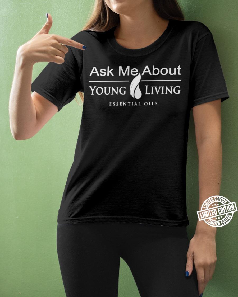 Ask Me About Young Living Essential Oils shirt